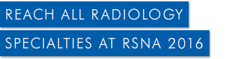 Reach All Radiology Specialties at RSNA 2016